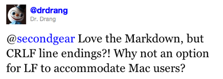 @secondgear Love the Markdown, but CRLF line endings?! Why not an option for LF to accommodate Mac users?